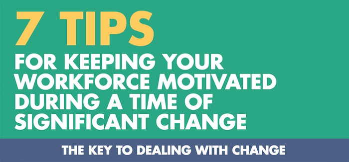 [Infographic] 7 Tips For Keeping Your Workforce Motivated During A Time Of Significant Change